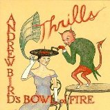 Miscellaneous Lyrics Andrew Bird's Bowl Of Fire