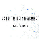 Used to Being Alone (Single) Lyrics Azealia Banks