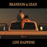 Life Happens (Single) Lyrics Brandon & Leah