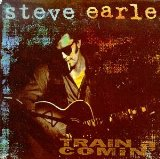 Train A Comin Lyrics Steve Earle