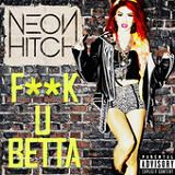 F**k U Betta (Single) Lyrics Neon Hitch