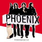 It's Never Been Like That Lyrics Phoenix
