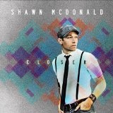 Closer (Single) Lyrics Shawn McDonald
