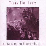 Raoul And The Kings Of Spain Lyrics Tears For Fears