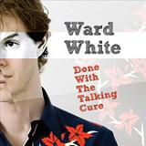 Done With The Talking Cure Lyrics Ward White