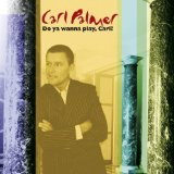 Do You Wanna Play, Carl?: The Carl Palmer Anthology Lyrics Carl Palmer