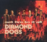 Set Fire to It All Lyrics Diamond Dogs
