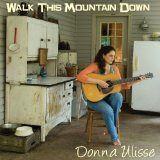 Walk This Mountain Down Lyrics Donna Ulisse