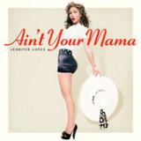 Ain't Your Mama (Single) Lyrics Jennifer Lopez