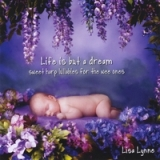 Life is But a Dream: Sweet Harp Lullabies for the Wee Ones Lyrics Lisa Lynne