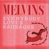Everybody Loves Sausages Lyrics Melvins