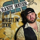 Whistlin' Dixie (Single) Lyrics Randy Houser