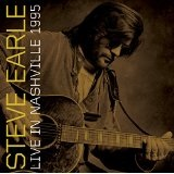 Live in Nashville 1995 Lyrics Steve Earle
