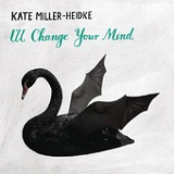 I'll Change Your Mind (Single) Lyrics Kate Miller-Heidke