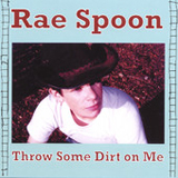 Throw Some Dirt On Me Lyrics Rae Spoon