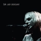 Lady Croissant (Live LP) Lyrics Sia