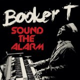 Sound The Alarm Lyrics Booker T. Jones