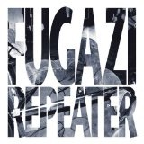 Repeater Plus 3 Songs Lyrics Fugazi