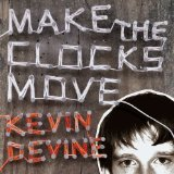 Make The Clocks Move Lyrics Kevin Devine