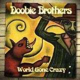 World Gone Crazy Lyrics The Doobie Brothers