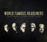 World Famous Headliners Lyrics World Famous Headliners