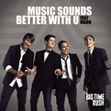 Music Sounds Better With U (Single) Lyrics Big Time Rush
