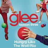 Hungry Like the Wolf / Rio (Single) Lyrics Glee Cast