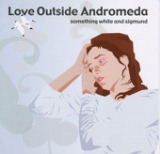 Something White And Sigmund - EP Lyrics Love Outside Andromeda