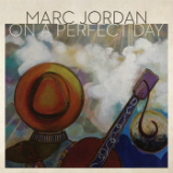 On A Perfect Day Lyrics Marc Jordan
