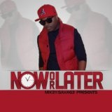 Now or Later (Single) Lyrics Mik3y-Savag3