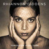 Tomorrow Is My Turn Lyrics Rhiannon Giddens