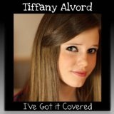 I've Got It Covered Lyrics Tiffany Alvord