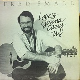 Loves Gonna Carry Us Lyrics Fred Small
