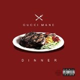 Dinner Lyrics Gucci Mane