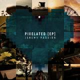 Pixelated (EP) Lyrics Jeremy Passion