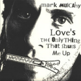 Love's the Only Thing That Shuts Me Up Lyrics Mark Mulcahy
