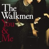 You And Me Lyrics The Walkmen