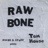 Raw Bone Lyrics Tom House