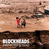 This World Is Dead Lyrics Blockheads