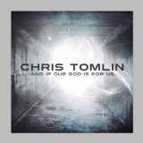 And If Our God Is For Us Lyrics Chris Tomlin