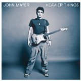 Heavier Things Lyrics John Mayer