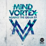 Against The Grain EP Lyrics Mind Vortex