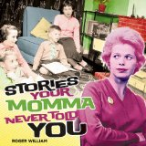 Stories Your Momma Never Told You Lyrics Roger William