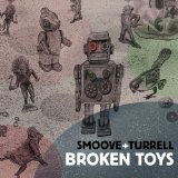 Broken Toys Lyrics Smoove & Turrell