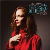 Bluebird Lyrics Dawn Landes