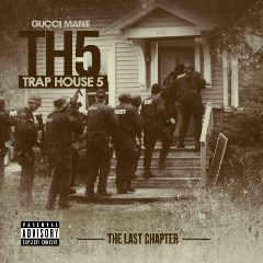 Trap House 5: The Final Chapter Lyrics Gucci Mane
