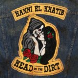 Head in the Dirt Lyrics Hanni El Khatib