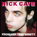 From Her to Eternity Lyrics Nick Cave And The Bad Seeds