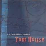 Long Time Home from Here Lyrics Tom House