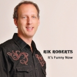 It's Funny Now Lyrics Rik Roberts